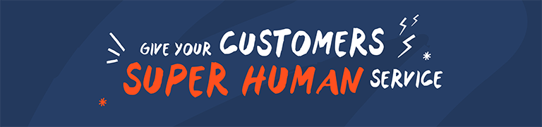 Give your customers super human service